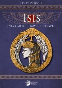 Lesley Jackson - Isis - Déesse-Mère de Rome et d'Egypte.