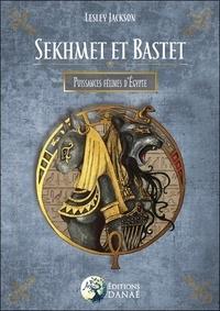 Lesley Jackson - Sekhmet et Bastet - Puissances félines d'Egypte.