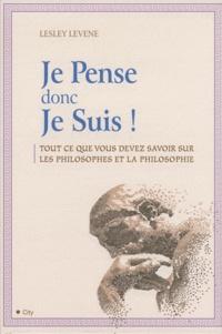 Lesley Levene - Je Pense donc Je Suis - Tout ce que vous devez savoir sur les philosophes et la philosophie.