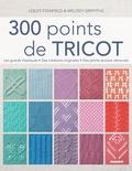 Lesley Stanfield et Melody Griffiths - 300 points de tricot - Les grands classiques, des créations originales, des points anciens retrouvés.