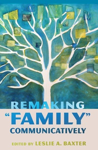 Leslie a. Baxter - Remaking «Family» Communicatively.