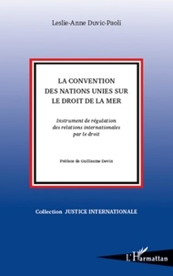 Leslie-Anne Duvic-Paoli - La Convention des Nations Unies sur le droit de la mer - Instrument de régulation des relations internationales par le droit.
