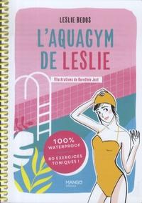Leslie Bedos et Dorothée Jost - L'aquagym de Leslie - 100 % waterproof - 80 exercices toniques !.
