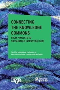 Leslie Chan et Pierre Mounier - Connecting the Knowledge Commons — From Projects to Sustainable Infrastructure - The 22nd International Conference on Electronic Publishing – Revised Selected Papers.