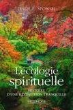 Leslie E Sponsel - L'écologie spirituelle - Histoire d'une révolution tranquille.