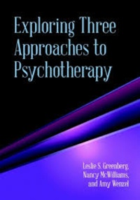 Leslie Greenberg et Nancy McWilliams - Exploring Three Approaches to Psychotherapy.