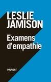 Leslie Jamison - Examens d'empathie.