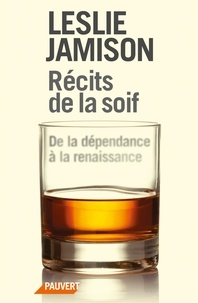 Leslie Jamison - Récits de la soif - De la dépendance à la renaissance.