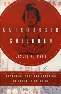 Leslie K. Wang - Outsourced Children - Orphanage Care and Adoption in Globalizing China.