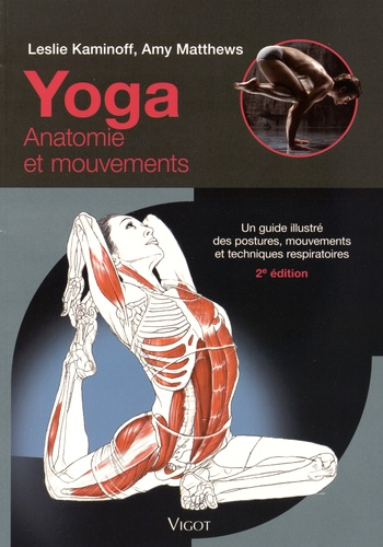 Leslie Kaminoff et Amy Matthews - Yoga : anatomie et mouvements - Un guide illustré des postures, mouvements et techniques respiratoires.