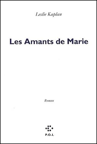 Leslie Kaplan - Depuis maintenant Tome 4 : Les amants de Marie.