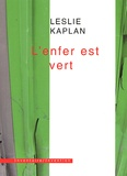 Leslie Kaplan - L'enfer est vert.