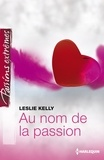 Leslie Kelly - Au nom de la passion.