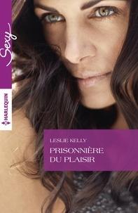 Leslie Kelly - Prisonnière du plaisir.