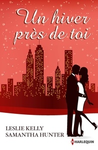 Leslie Kelly et Samantha Hunter - Un hiver près de toi - Par une nuit de décembre - La tentation de Noël.