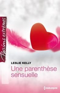 Leslie Kelly - Une parenthèse sensuelle.