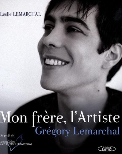 Leslie Lemarchal - Mon frère, l'Artiste - Grégory Lemarchal.