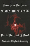 Leslie Ormandy - Risen from the Grave: Varney the Vampyre - Part 1, The Feast of Blood.