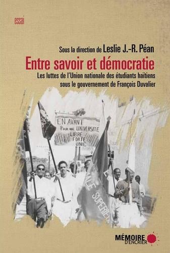 Leslie Péan - Entre savoir et démocratie - Les luttes de l'Union nationale des étudiants haïtiens (UNEH) sous le gouvernement de François Duvalier.