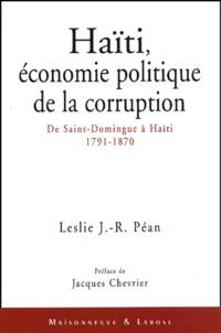 Leslie Péan - Haïti, économie politique de la corruption - De Saint-Domingue à Haïti, 1791-1870.