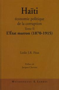 Leslie Péan - Haïti : économie politique de la corruption - Tome 2, L'Etat marron ( 1870-1915 ).