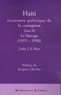 Leslie Péan - Haïti : économie politique de la corruption - Tome 3, Le saccage (1915-1956).