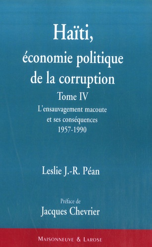 Leslie Péan - Haïti : économie politique de la corruption - L'ensauvagement macoute et ses conséquences (1957-1990).