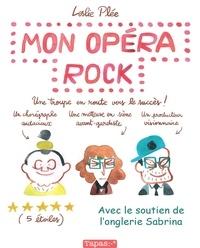 Leslie Plée - Mon opéra rock. Une troupe en route vers le succès..