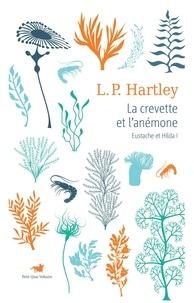 Leslie Poles Hartley - Eustache et Hilda Tome 1 : La crevette et l'anémone - Suivi de La lettre d'Hilda.