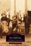 Leslie Roy et Daniel Bénard - Le cheval à la ferme ou sur la route.