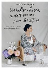 Leslye Granaud - Les belles choses, ce n'est pas que pour les autres - Quand le yoga guérit les blessures de la vie.