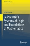 Lesniewski's Systems of Logic and Foundations of Mathematics.