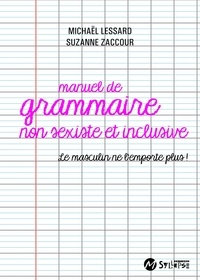 Lessard Michaël et Suzanne Zaccour - Manuel de grammaire non sexiste - Le masculin ne l'emporte plus !.