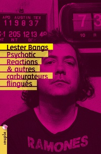 Lester Bangs - Psychotic Reactions et autres carburateurs flingués.