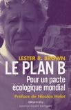 Lester Brown - Le plan B - Pour un pacte écologique mondial.