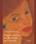 Leszek Kolakowski - Treize contes du royaume de Lailonie.