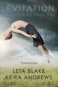Leta Blake et Chris Moglia - Lévitation : un conte de fées gay - Tentations #1.