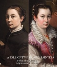 Leticia Ruiz - A tale of two women painters Sofonisba Anguissola and Lavinia Fontana.