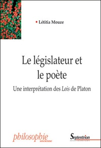Létitia Mouze - Le législateur et le poète - Une interprétation des Lois de Platon.
