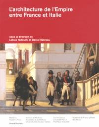 Letizia Tedeschi et Daniel Rabreau - L'architecture de l'Empire entre France et Italie.