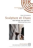 Letourneur Jean - Sculpture et Chaos - Quel héritage, pour quel futur ?.