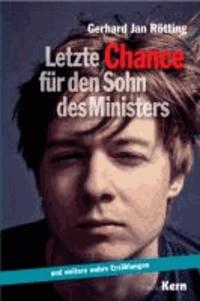 Letzte Chance für den Sohn des Ministers - ... und weitere wahre Erzählungen.