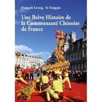 Leung F. et Xingqiu Ye - Une breve histoire de la communaute chinoise de france.