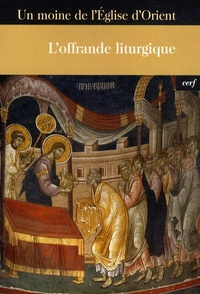Lev Gillet et  Un moine de l'Eglise d'Orient - L'offrande liturgique.