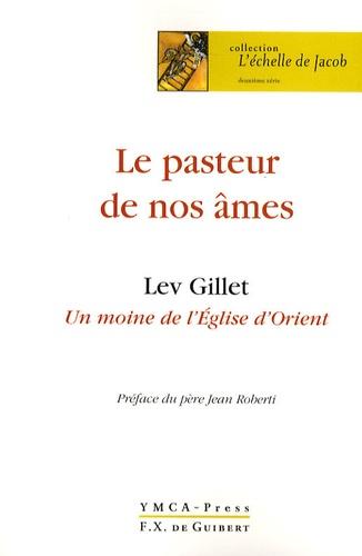 Lev Gillet - Le pasteur de nos âmes - Un moine de l'Eglise d'Orient.