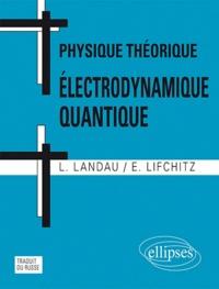 Lev Landau et Evgeni Lifchitz - Physique théorique - Electrodynamique quantique.