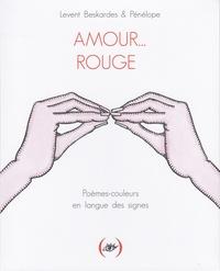 Levent Beskardes et  Pénélope - Amour... Rouge - Poèmes-couleurs en langue des signes.