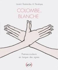 Levent Beskardes et  Pénélope - Colombe… blanche - Poèmes-couleurs en langue des signes.