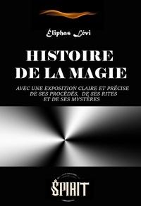 Lévi Éliphas - Histoire de la Magie : avec une exposition claire et précise de ses procédés, de ses rites et de ses mystères (7 livres) - ed. intégrale, revue et corrigée..