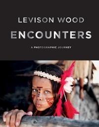 Levison Wood - Encounters - A Photographic Journey.